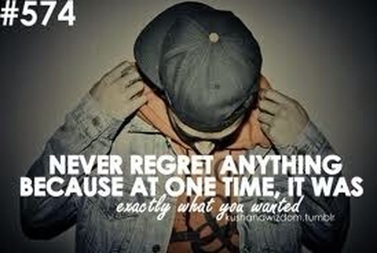 Real talk never regret