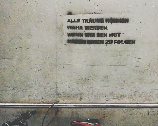 Alle Träume können Wahr werden wenn wir den Mut haben ihnen zu Folgen . Writing On The Walls Graffiti From My Doorstep Deceptively Simple