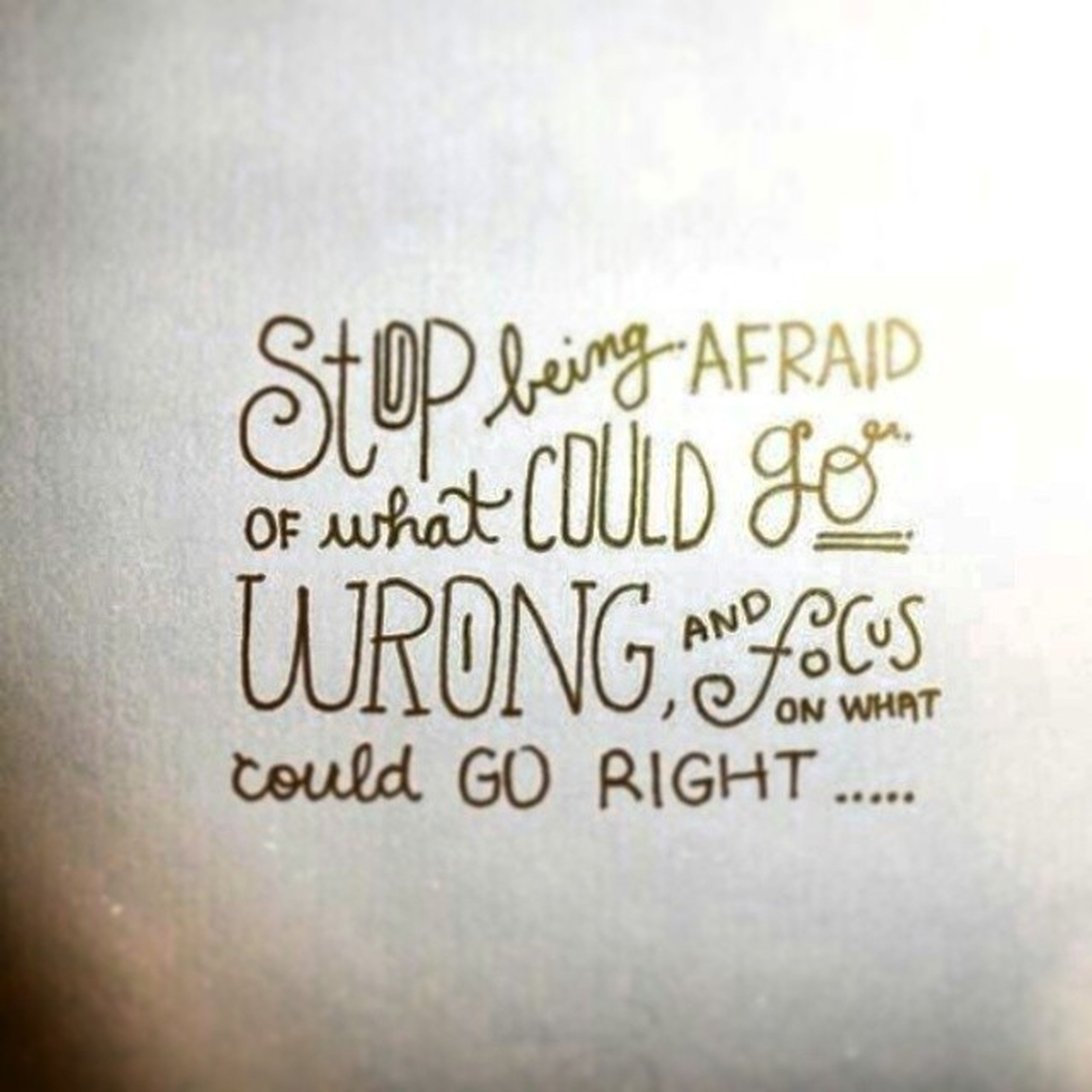 Stop Bieng Afraid of What could go wrong , and focus on what could go right .. instathoughts instapics