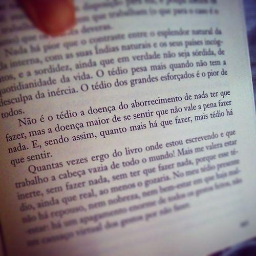Desassossego 445 de Fernando Pessoa, e meu tb. LivroDoDesassossego