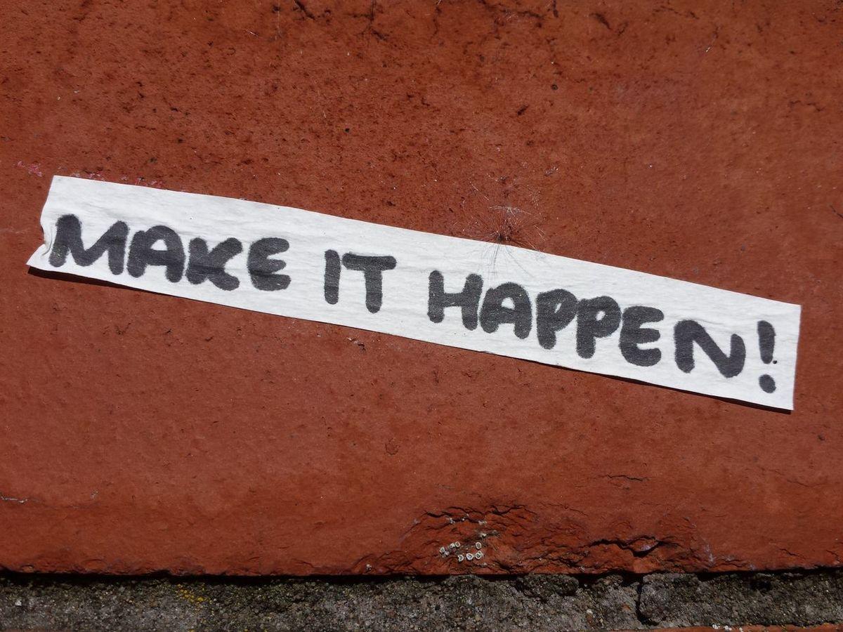 Make it happen! Capital Letter Close-up Communication Found On Street Handwritten Message Messages Motivation Motivational No People Text