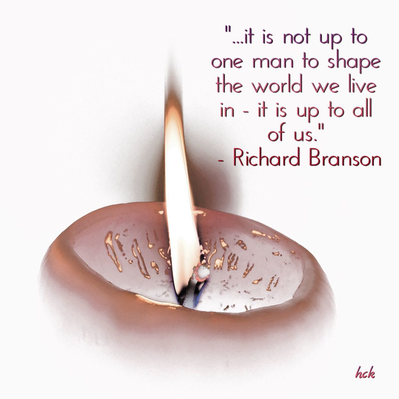 """... it is not up to one man to shape the world we live in - it is up to all of us."" - Richard Branson Text Burning Close-up No People Be The Change Be The Light Be An Inspiration It Takes A Village Unity"