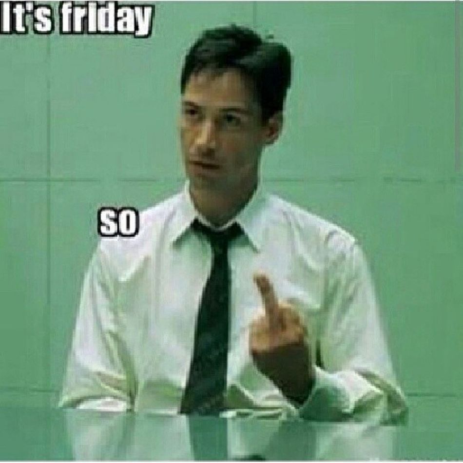 This seems pretty self explanatory to me...so yeah happy friday! Friday Lettheweekendbegin Soglad Goodmorning lmao instahysterical TagsForLikes