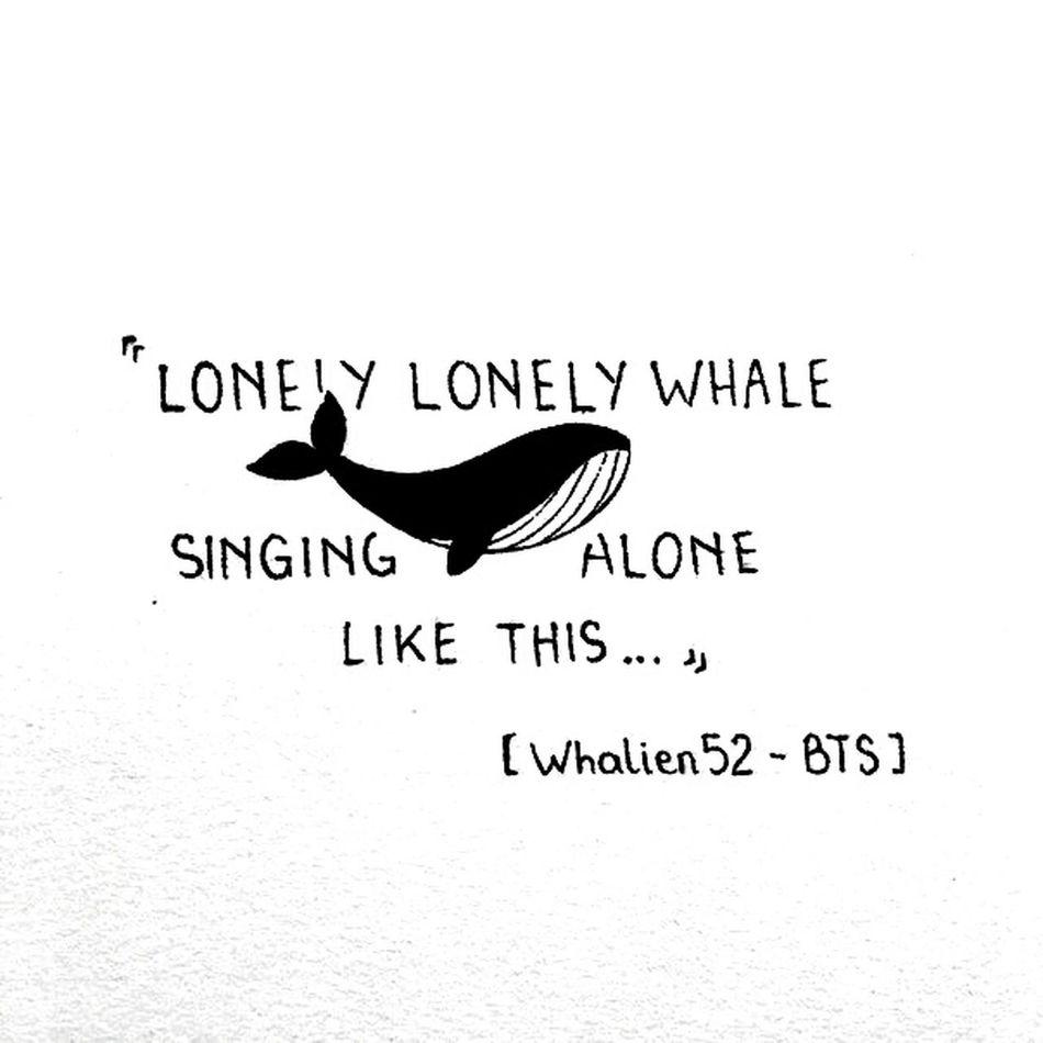 """""""... одинокий,одинокий кит в одиночку поет свою песню..."""" BTS"""