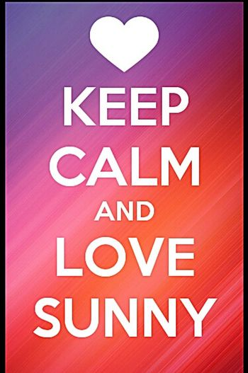 keep clam and love sunny love you alll guys Love ♥