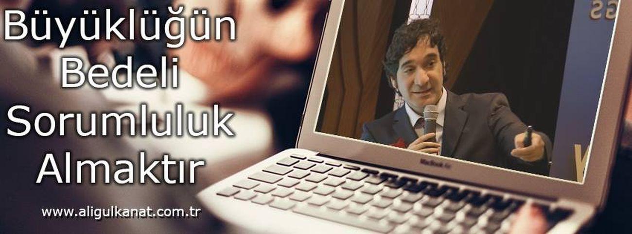 Büyüklüğün bedeli sorumluluk almaktır. Ali Gülkanat www.aligulkanat.com.tr Milletvekili Nlp Ali Gülkanat Kişisel Gelişim Network Marketing