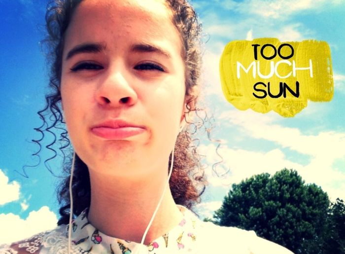 Too much sun in my eyes, it's hurt!
