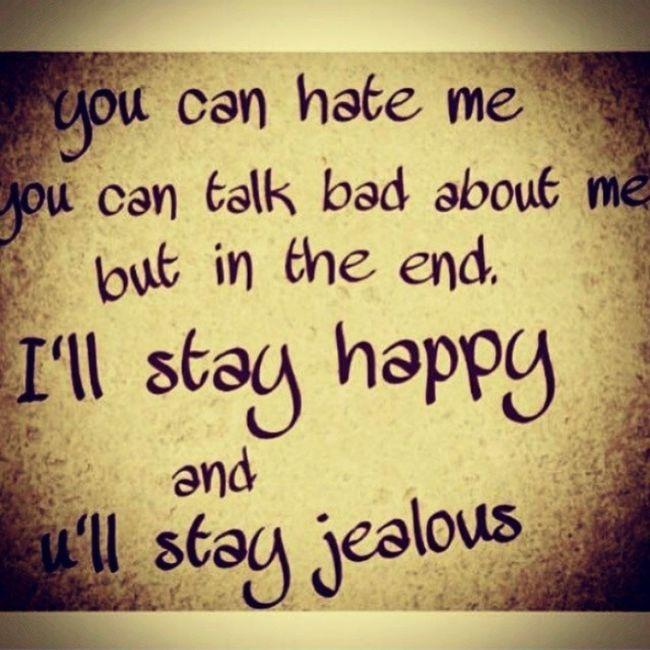 Hateallyouwant Imhappy Yourejealous Sucksforyou