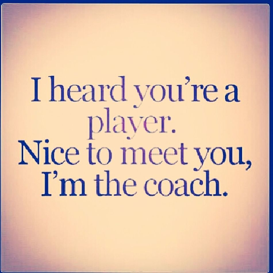That's right, I'm the coach!