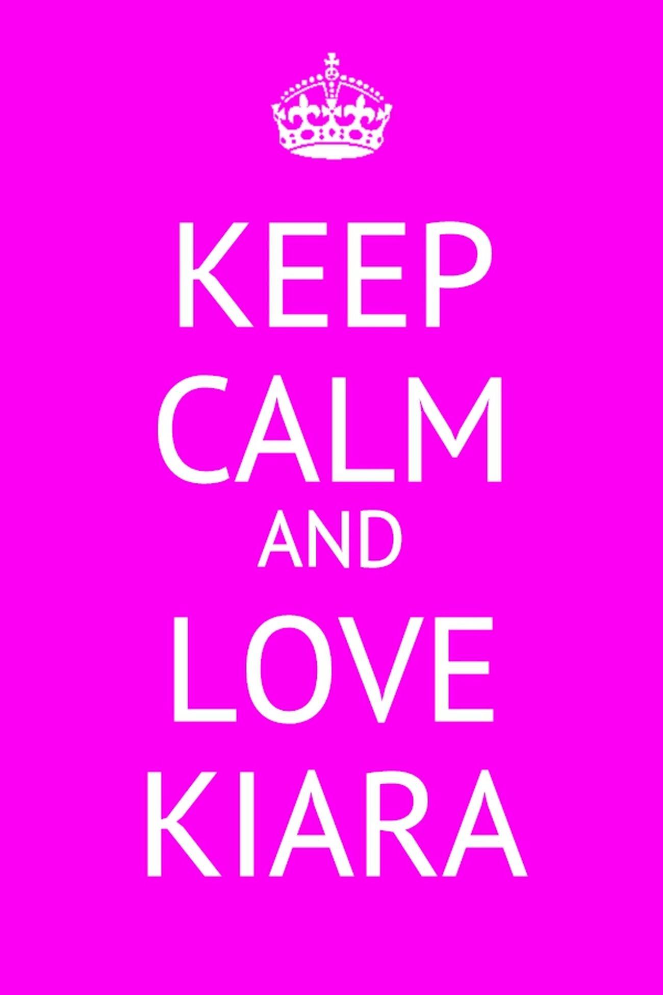 KEEP CALM AND LOVE KIARA