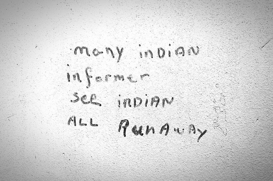 Scrawled on a wall in Singapore Graffiti Oppression Racial Tension B&w Handwriting  No People Blackandwhite Political Street Art Indian