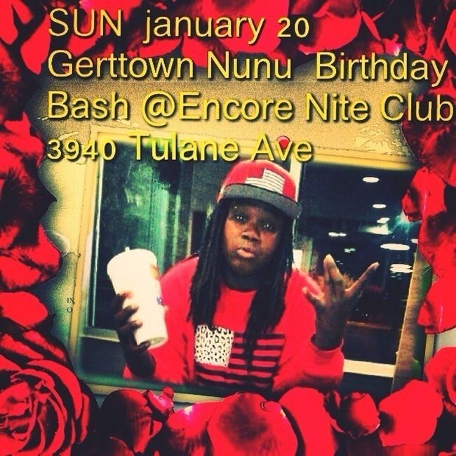 SUN  January 20 Gerttown Nunu  Birthday Bash @Encore Nite Club 3940 Tulane Ave