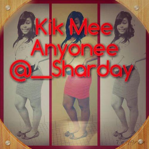 Kik mee any Onee @__Sharday:)