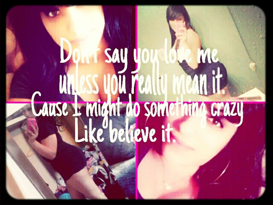 Don't Say You Love Me Unless You Really Mean It!