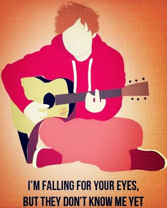 """I Love Him. Ed Sheeran <'3 Awsome Singer C; British, Ginger, Lovable. """"I'm Fallen For Your Eyes But They Dont Know Me Yet."""""""
