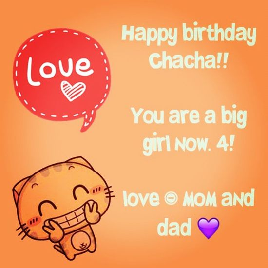 Happy birthday ChaCha !! You are a big Girl now. 4! Love - mom and dad ♡