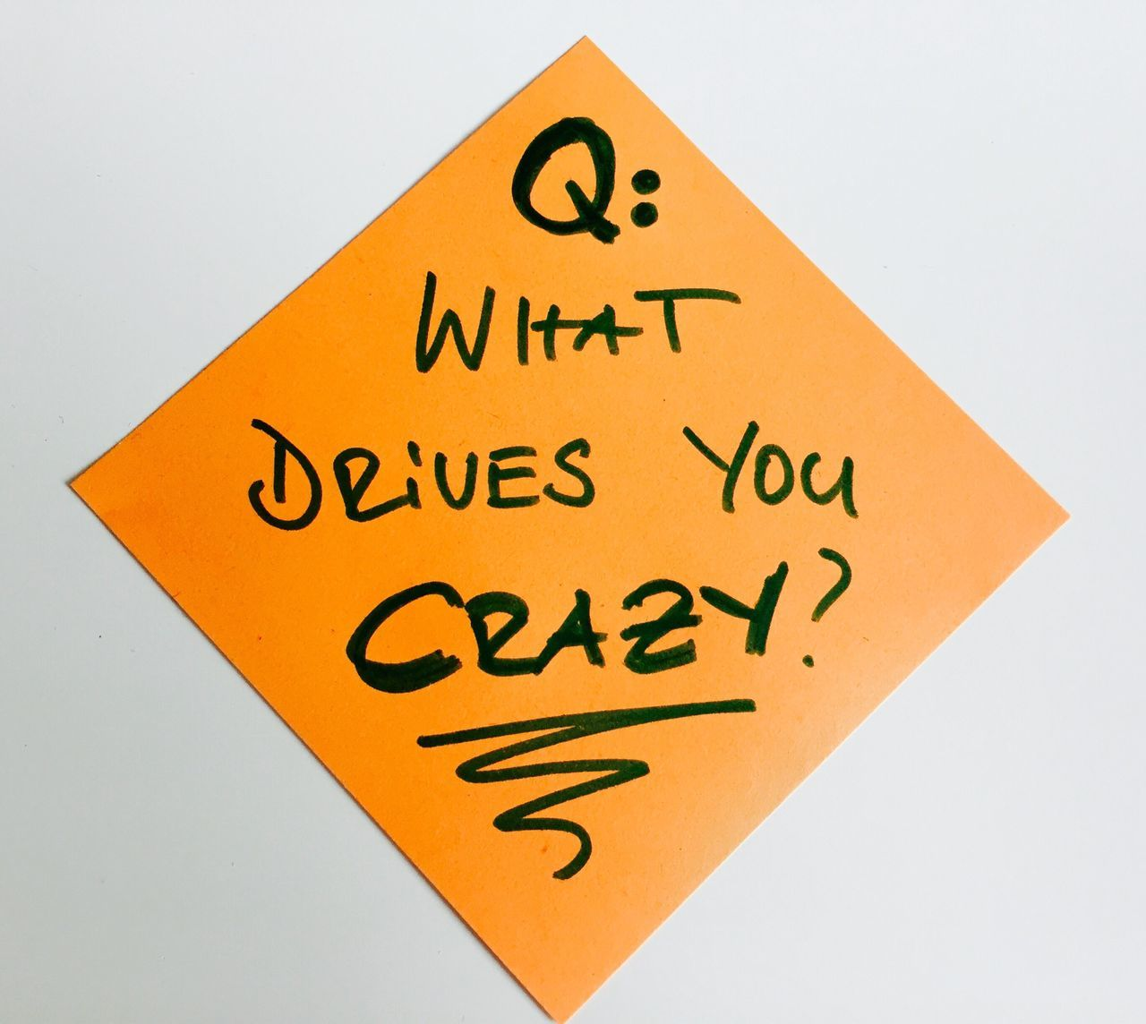 Q What Drives You Crazy
