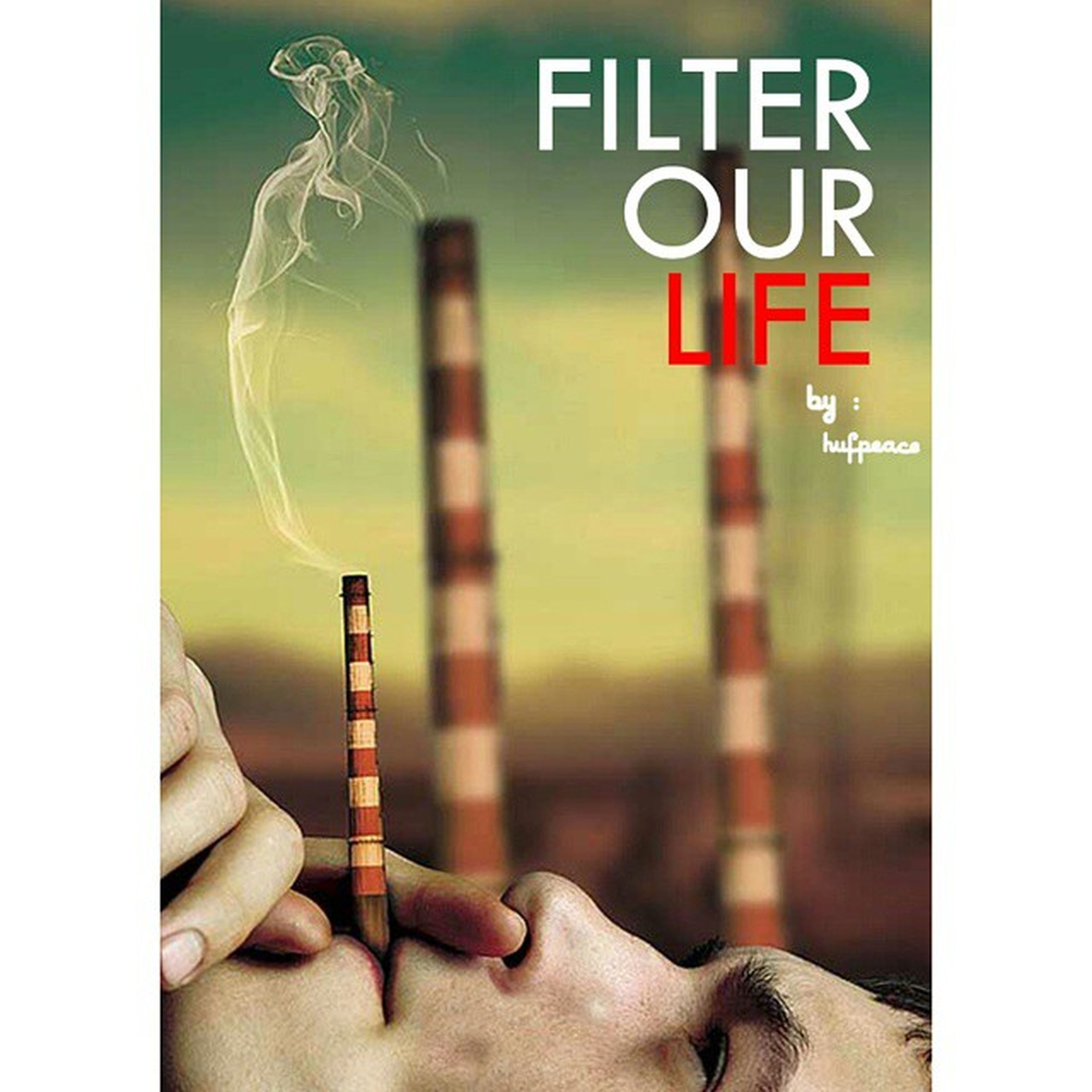 Filter our LIFE before than late .. Ownposter Global Advertising Peace smokingkill