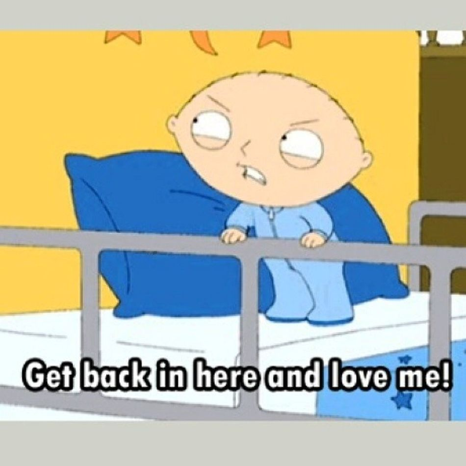 Stewie Griffin Quote Comebackplease MissYou sweet selfish feeling MaybeLove obsession Goodnight kisses @the_stewiegriffin