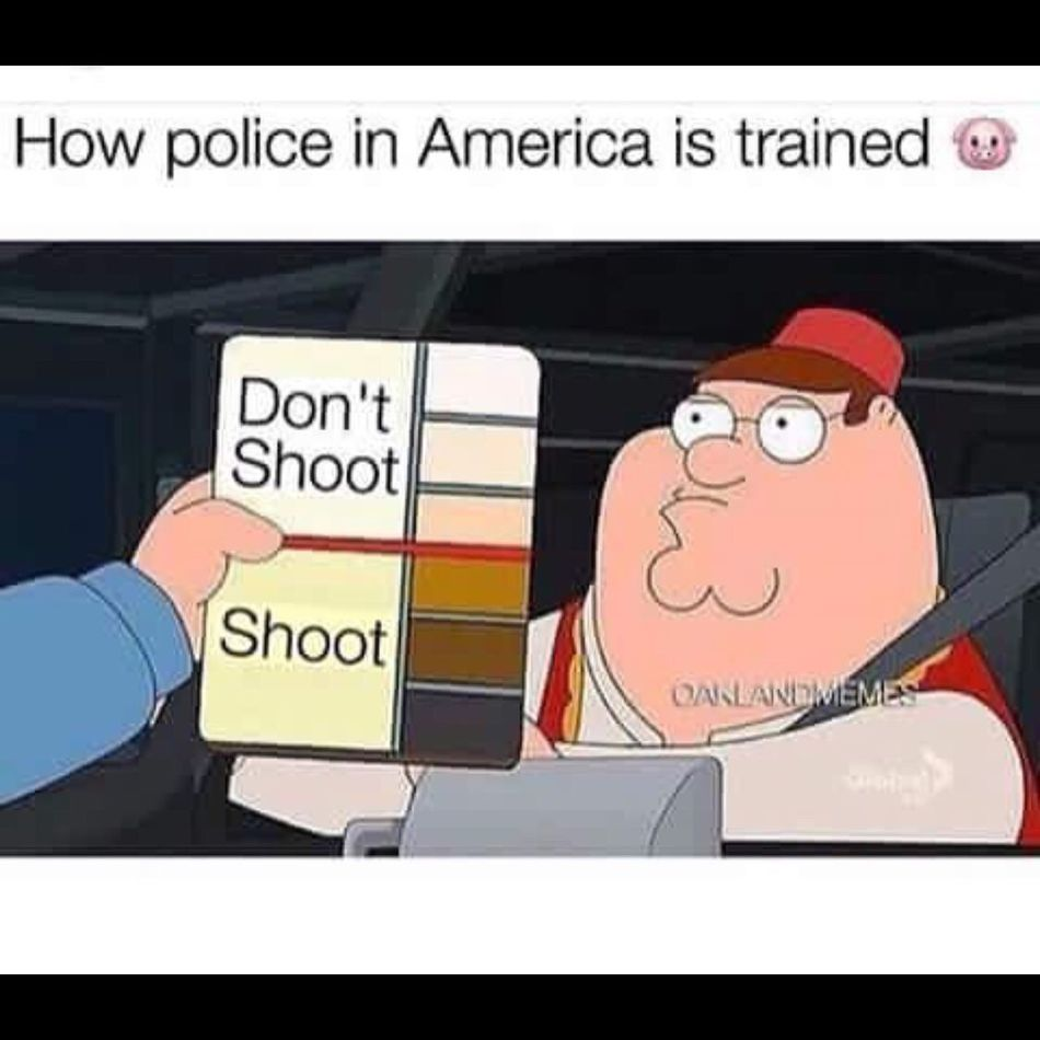 It would be funny if it wasn't so true. Jokes Funny Sad 187 Hands Up Don't Shoot Black Lives Matter Black Lives Matter Sad To Hear About The Killings In The US When Will It Ever Stop? When Will The Racism Stop? Feeling Sad😥 Family Guy Peter Griffin Police Brutality Don't Hate Down With The Man Enough Is Enough