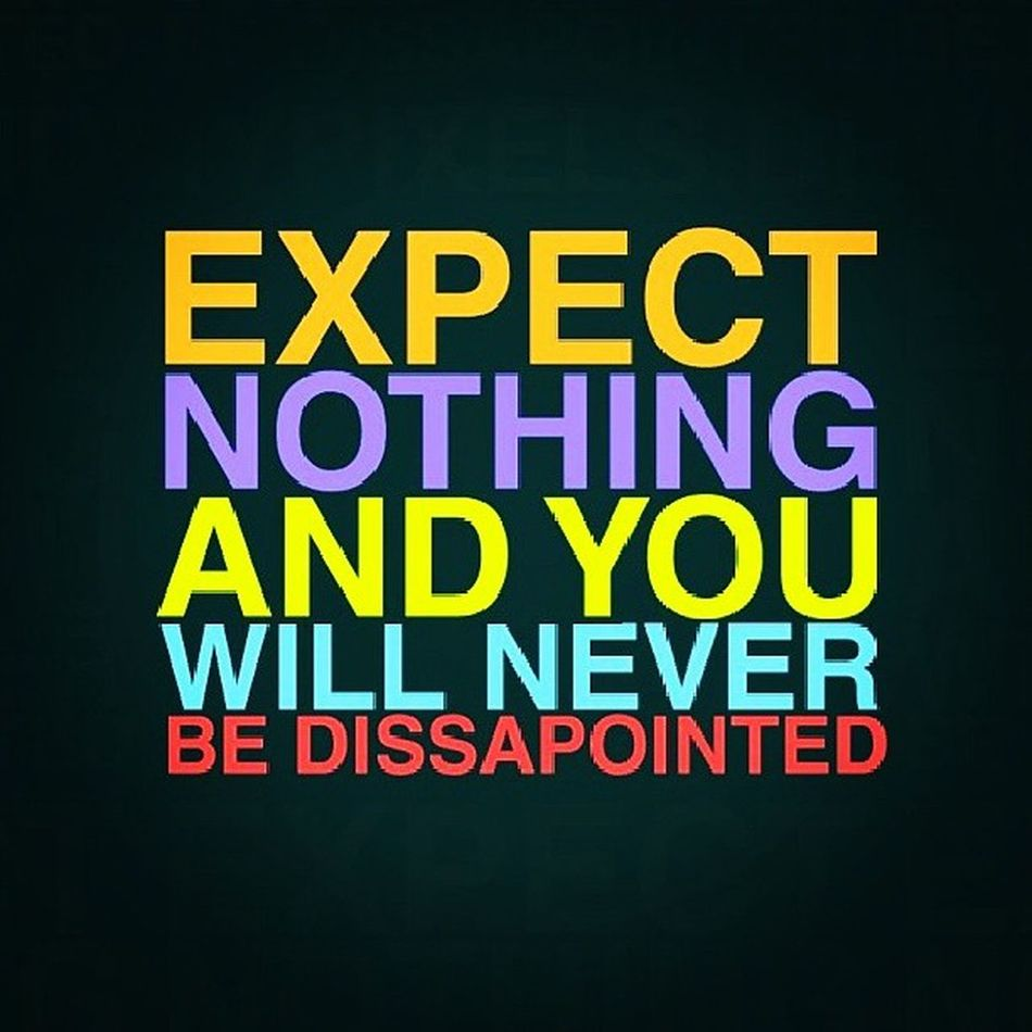 Expect Disapointed Life