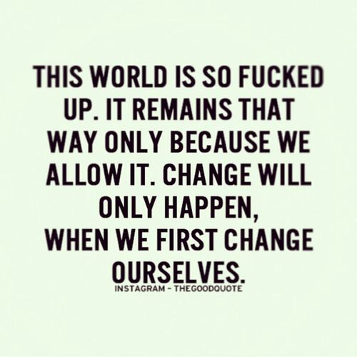 World Fucked Remains Way Only Change Happen Ourselves Girls......,+_+ ,,,,!_!
