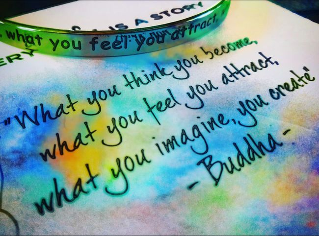 What you Think you Become , What you Feel you Attract , What you Imagine you Create . Buddha