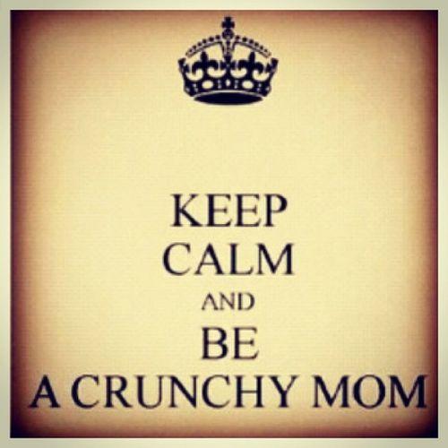 Keepcalm Crunchymom Mommygreenest Mommy mom