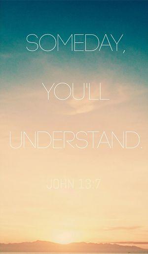Someday, you'll understand. John. 13:7 BIBLEVERSE Understand  Love ♥ Bible