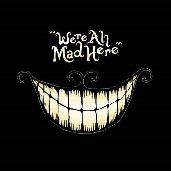 We're All Mad Here Thecat Aliceinwonderland Alice Smile Mad Weareallmadhere Film MOVIE Followme