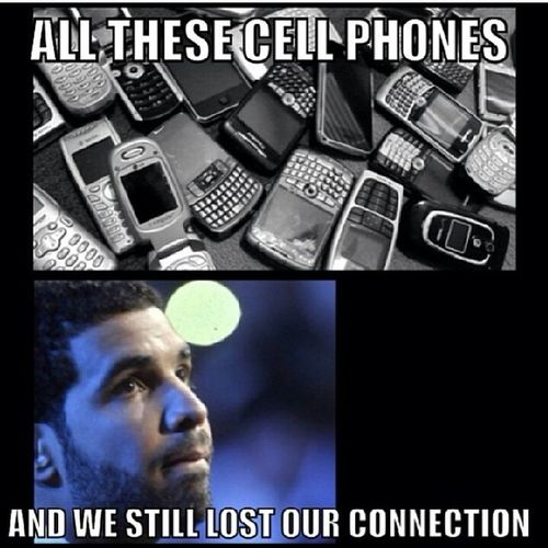 Allthese Cellphones and we lost connection DrakeMeme LMAO Smh WhyBae