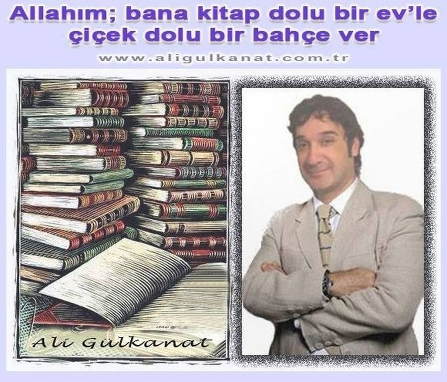 Allah'ım; bana kitap dolu bir ev'le çiçek dolu bir bahçe ver. Şimdi Kitap Okuma Zamanı Ali Gülkanat Ali Gülkanat Mega Holdings Nlp Kişisel Gelişim