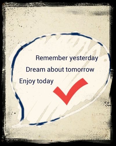 Rememberyesterday Dreamabouttomorrow Enjoytoday Lifeishappiness