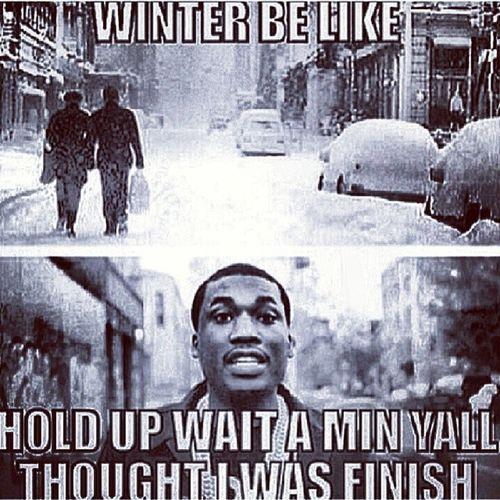 ???The weather is DEFINITELY on some Meek Mill ish...LLS!!! Winter WinterBeLike Meekmill HoldUpWaitAMinute YallThoughtIWasFinished