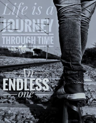 "Life is a journey through time ""An endless one"" Human Leg Standing Outdoors Quote Quotes Wallpaper Inspire Inspiration Inspirational Motivate  Motivation Motivational Life Sad Text Success Journey Black And White Friday Black And White Friday EyeEmNewHere"