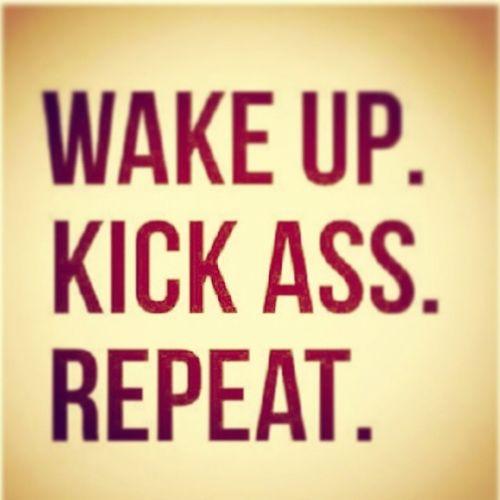 Wakeup Kickass Repeat Lifestyle Philosophyoflife Fortoday Dailyadvise Advise
