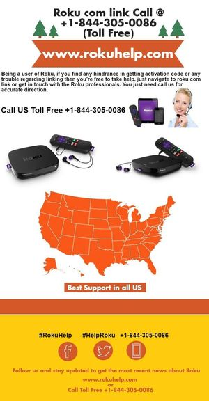 Being a user of Roku, if you find any hindrance in getting activation code or any trouble regarding linking then you're free to take help, just navigate to roku com link or get in touch with the Roku professionals. You just need call us for accurate direction. For more information visit www.rokuhelp.com or Call Toll Free +1-844-305-0086 Roku Roku Com Link Roku Com Link Code Roku Com Link Code Enter Roku Help Roku Link Co Roku Link Code Roku Link Code Activation Roku Link Enter Code RokuTV Www Roku Com Link Www Roku Com Support Www Support Roku Com
