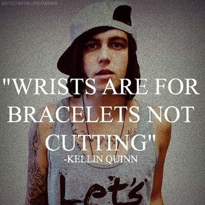 haha i finally stopped(: Kellin  Quinn Quotes KellinQuinn wristsareforbraceletsnotforcutting wrists are for bracelets not for cutting