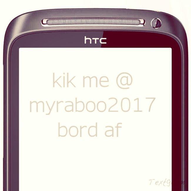 Mee Kik Names Somebody Hmu On Kik @myraboo2017 Im Bord Asf Kik Name Below If U Bord Hmu With A Good Convo
