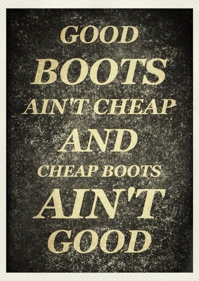 Good Boots Aint Cheap